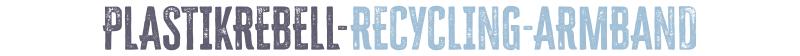 plastikrebell-recycling-armband